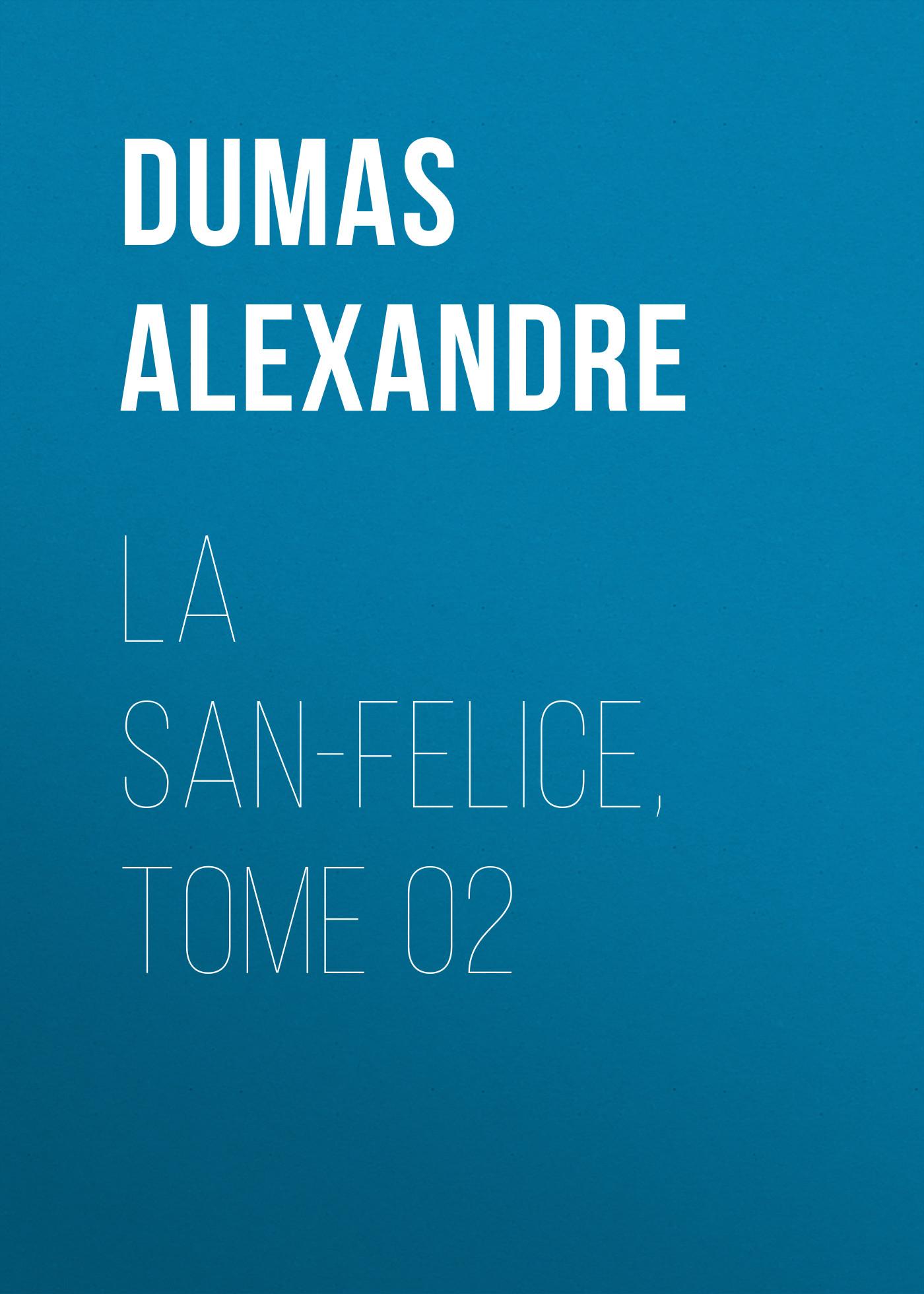 Александр Дюма La San-Felice, Tome 02 александр дюма la san felice tome 06