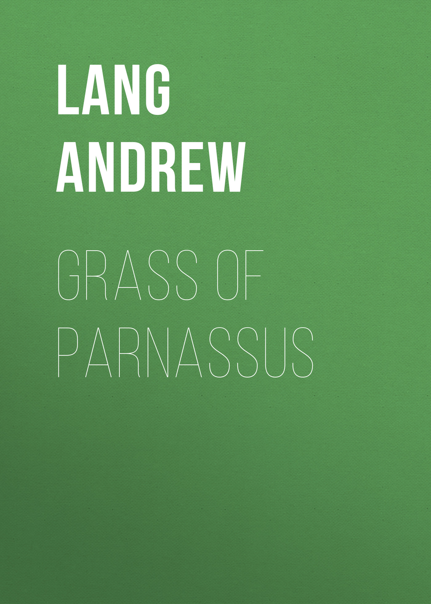 Lang Andrew Grass of Parnassus andrew lang tales of troy and greece