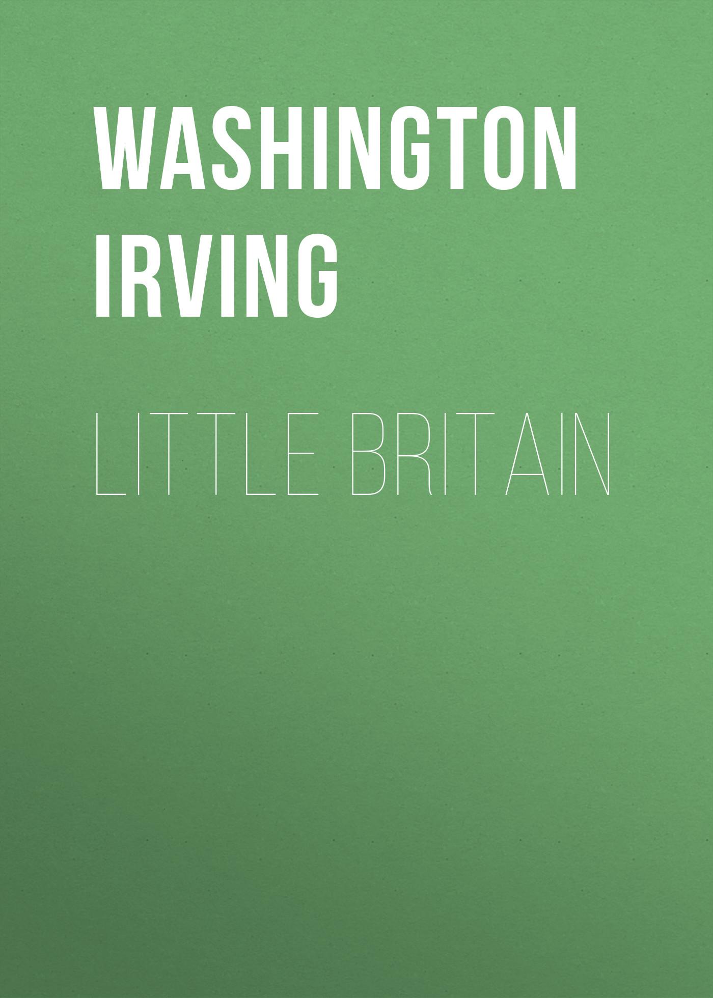 Вашингтон Ирвинг Little Britain вашингтон ирвинг вольферт веббер или золотые сны