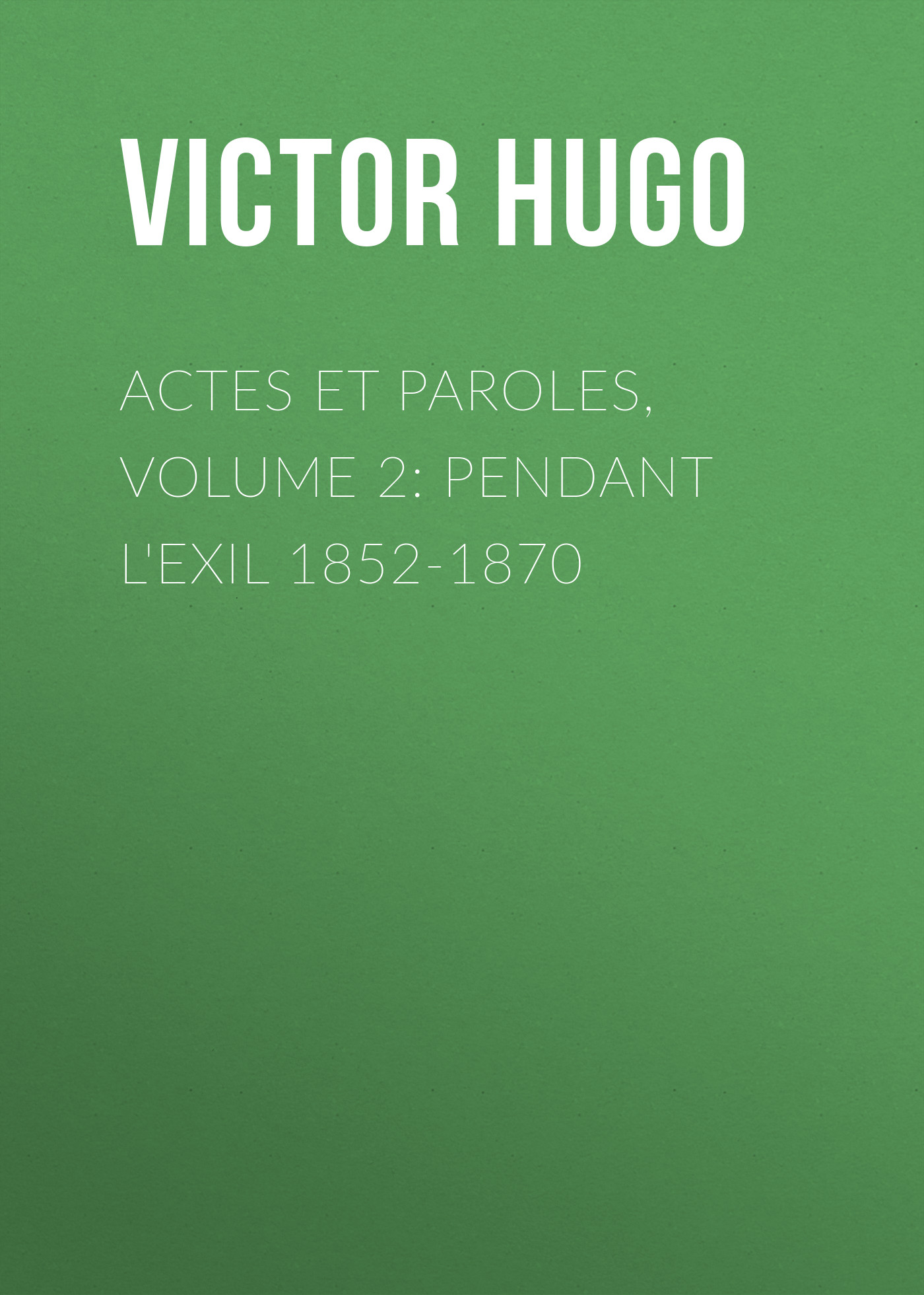 Виктор Мари Гюго Actes et Paroles, Volume 2: Pendant l'exil 1852-1870 paroles