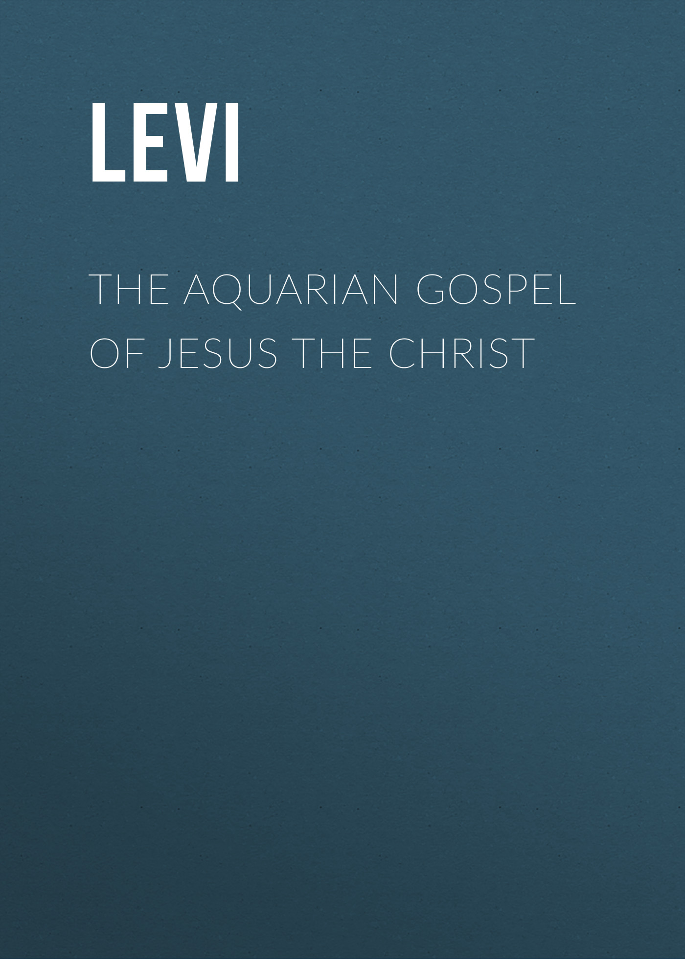 Levi The Aquarian Gospel of Jesus the Christ кпб cl 29