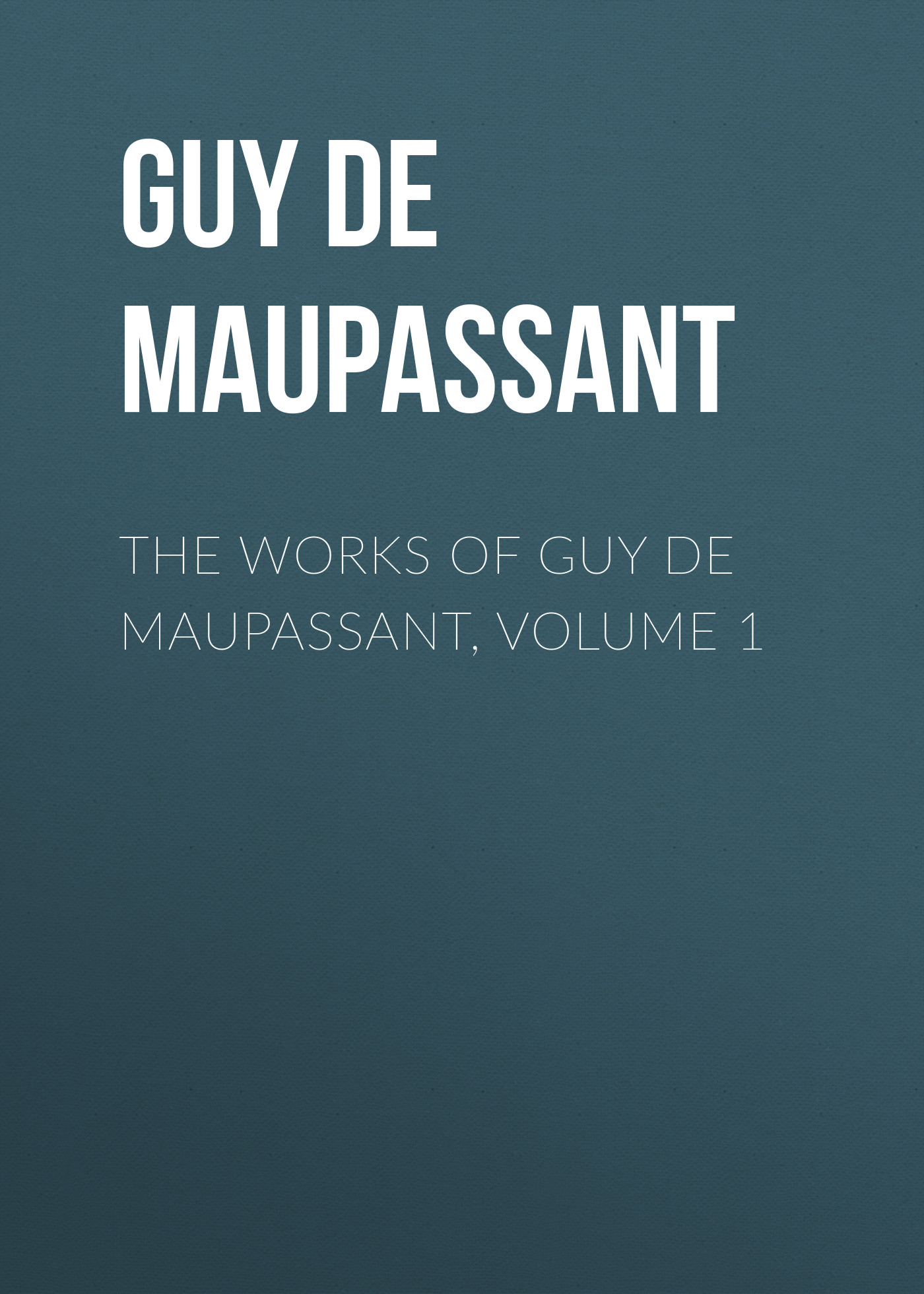 Ги де Мопассан The Works of Guy de Maupassant, Volume 1 the collected works of chogyam trungpa volume 1