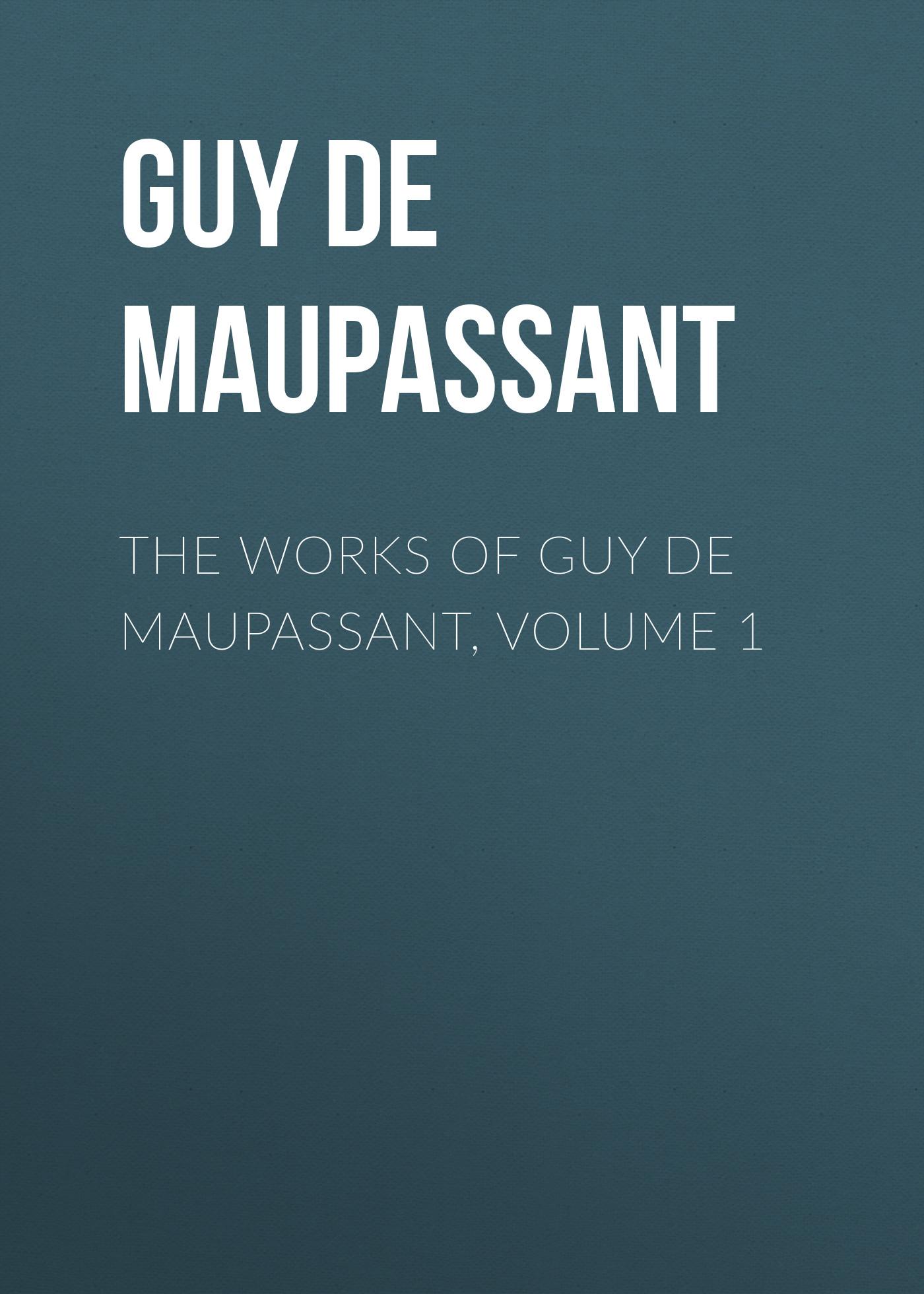 цена на Ги де Мопассан The Works of Guy de Maupassant, Volume 1