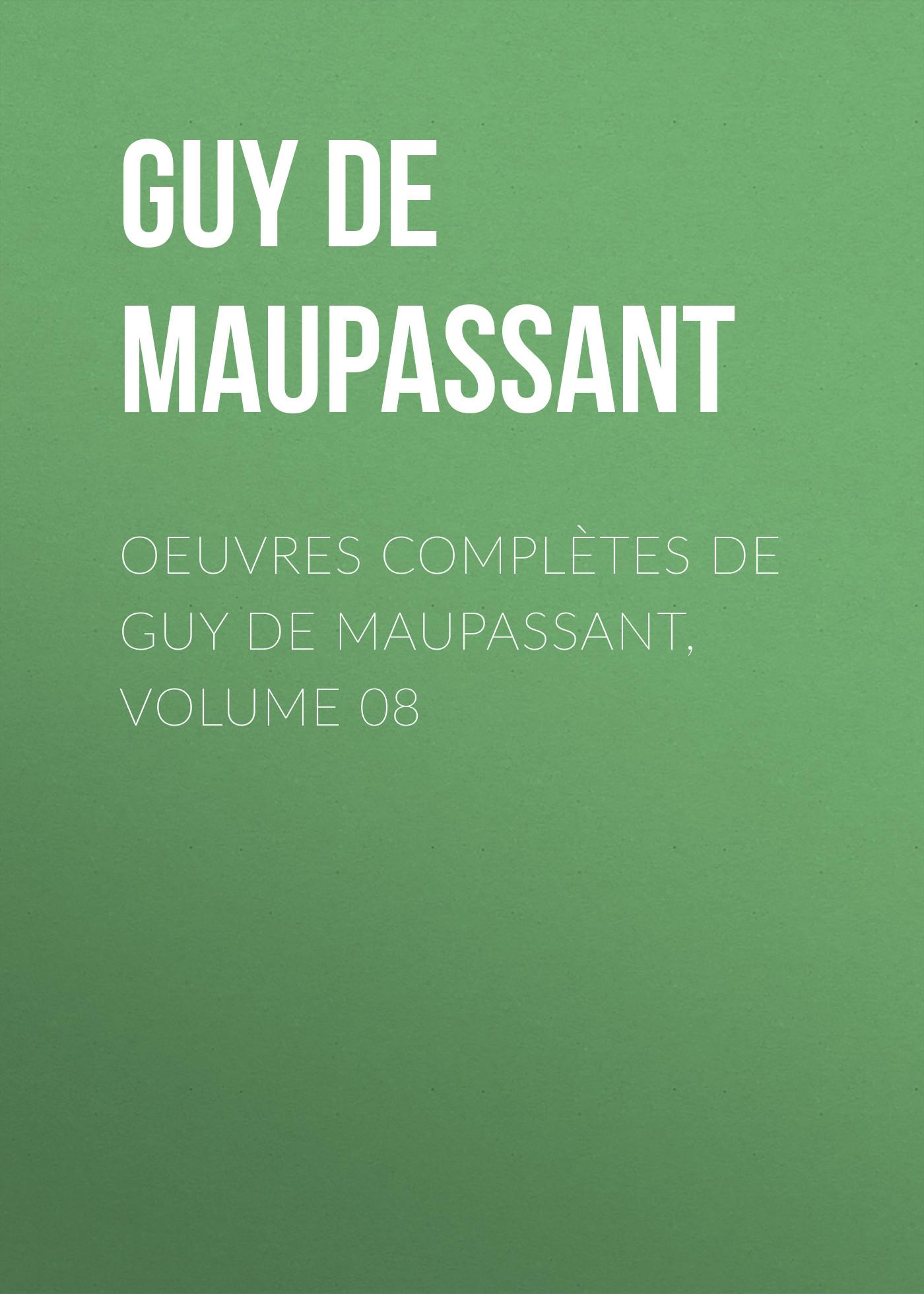 Ги де Мопассан Oeuvres complètes de Guy de Maupassant, volume 08 ги де мопассан œuvres complètes de guy de maupassant volume 03