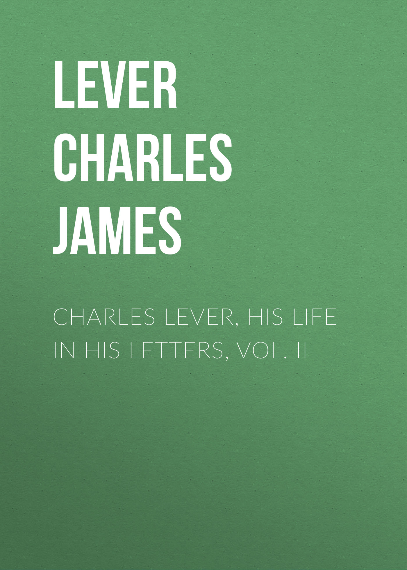 Lever Charles James Charles Lever, His Life in His Letters, Vol. II цена и фото