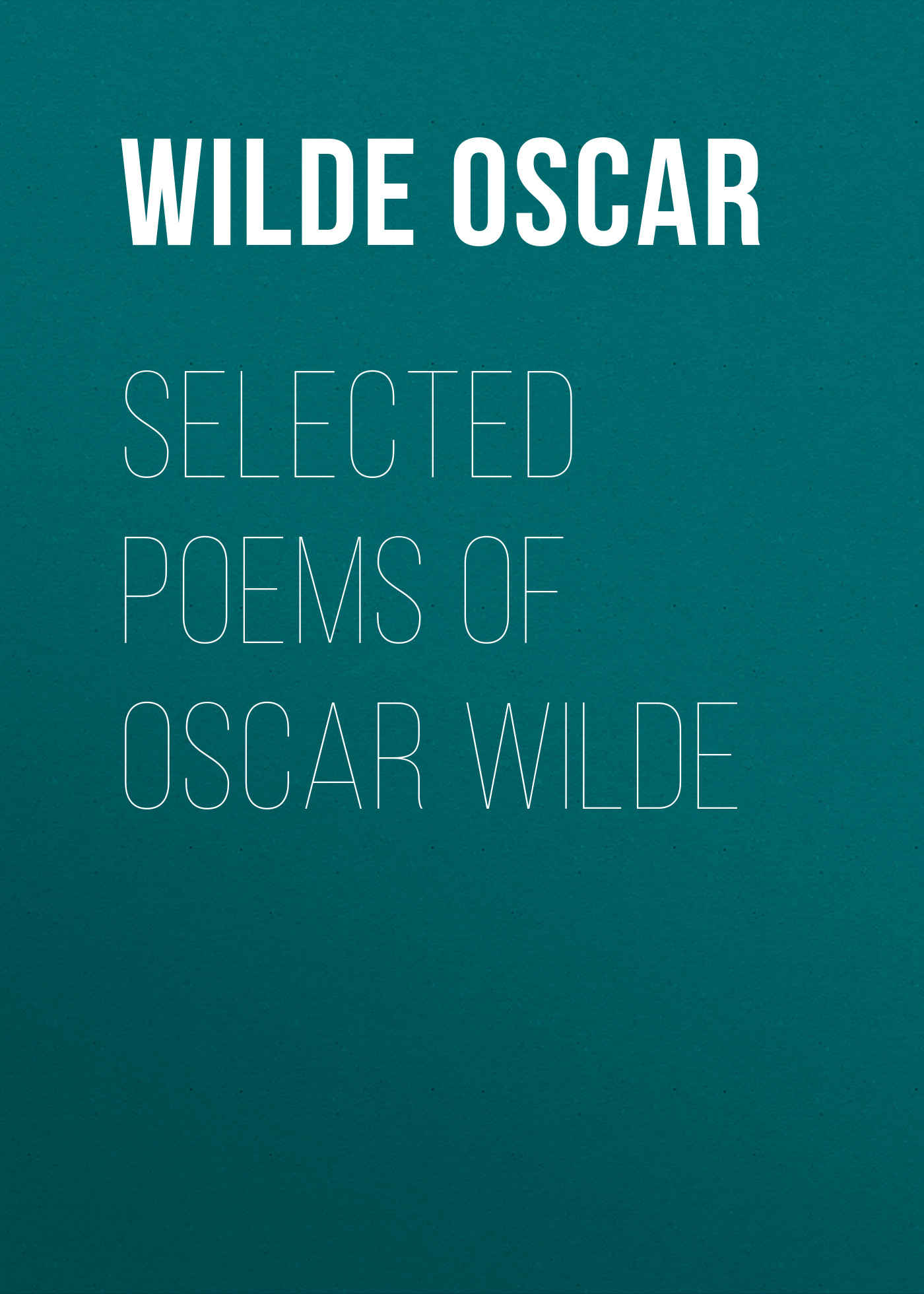 Оскар Уайльд Selected Poems of Oscar Wilde my day and age selected poems