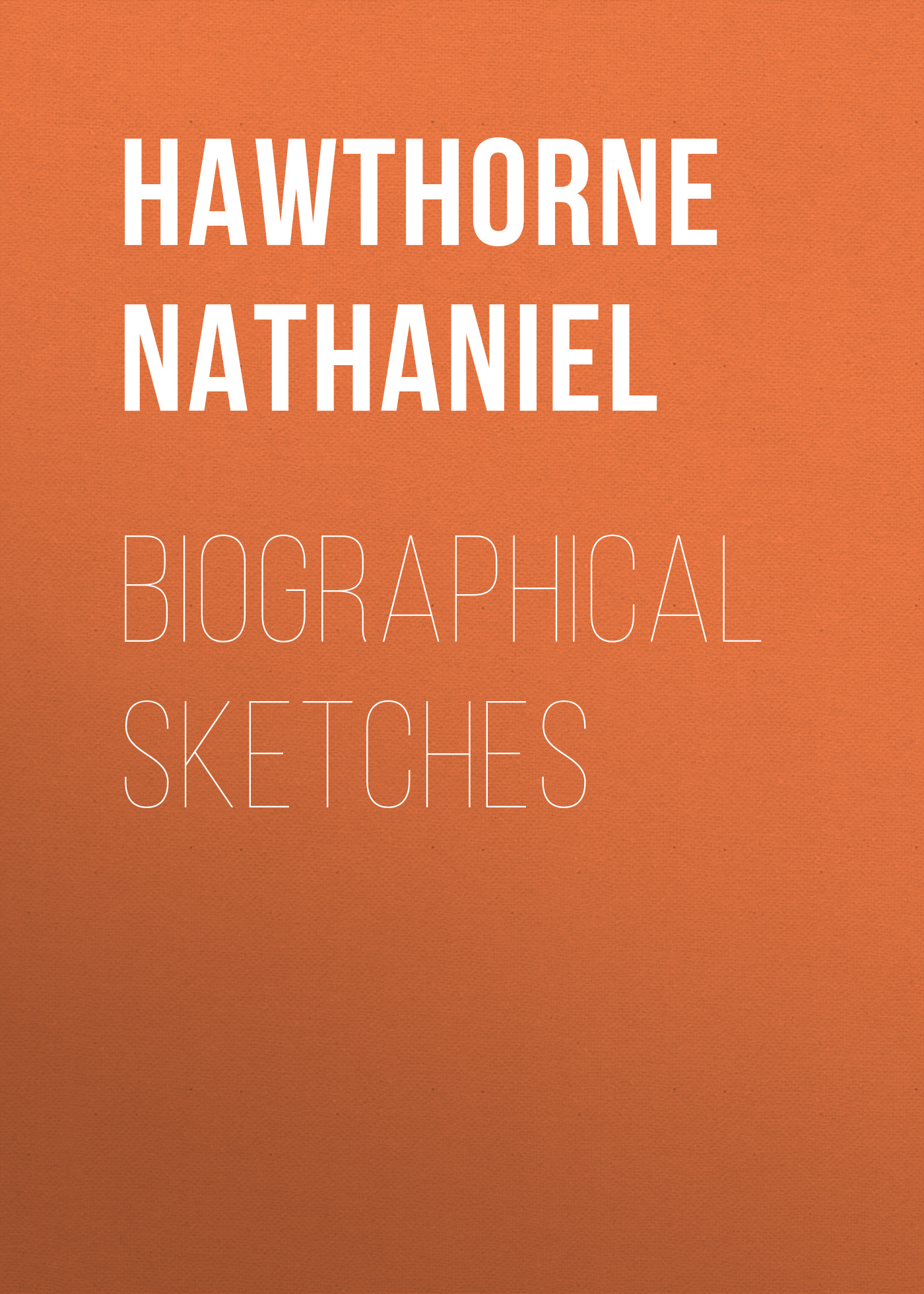 Hawthorne Nathaniel Biographical Sketches nathaniel hawthorne main street