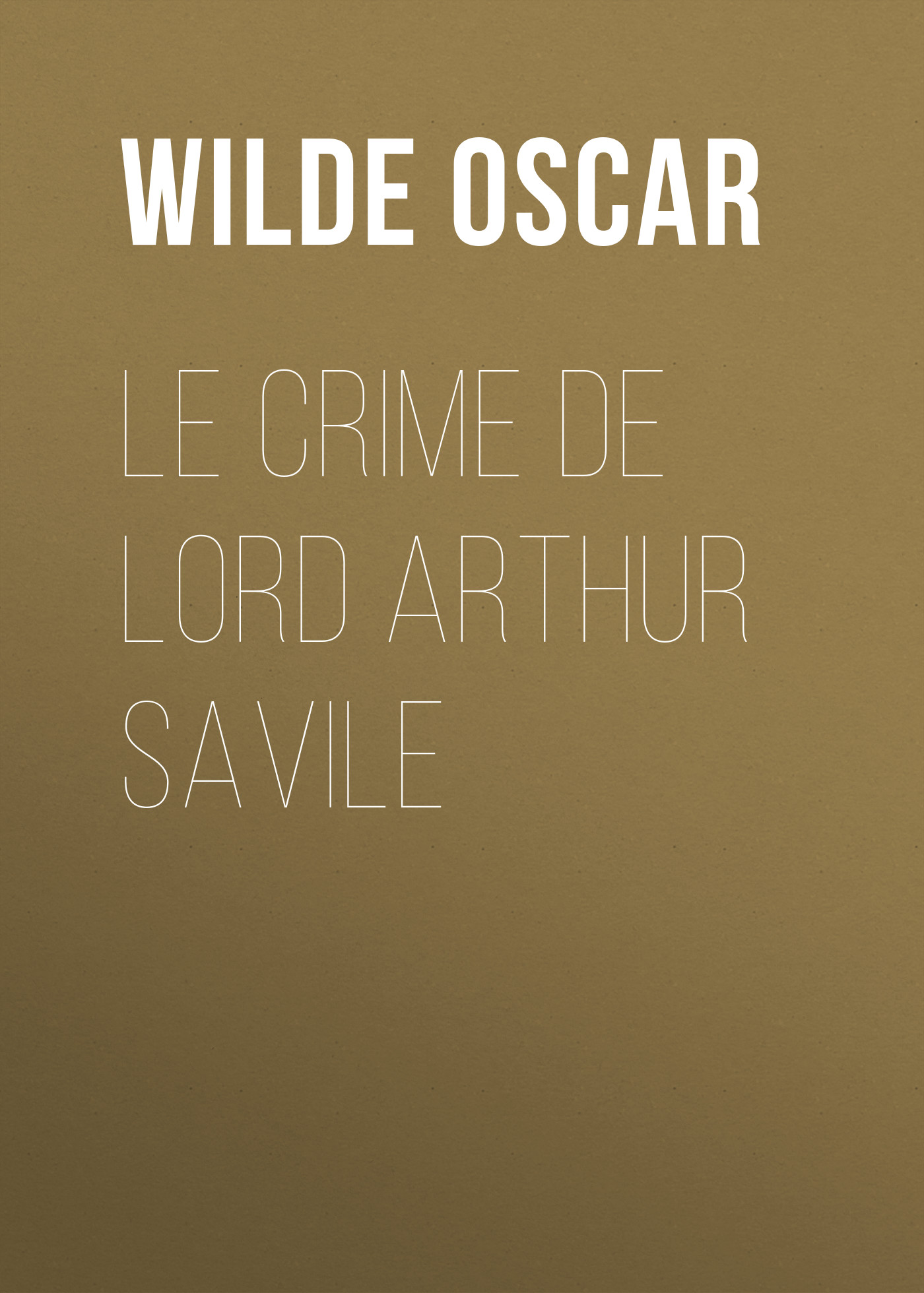 Оскар Уайльд Le crime de Lord Arthur Savile oscar wilde lord arthur savile s crime and other stories