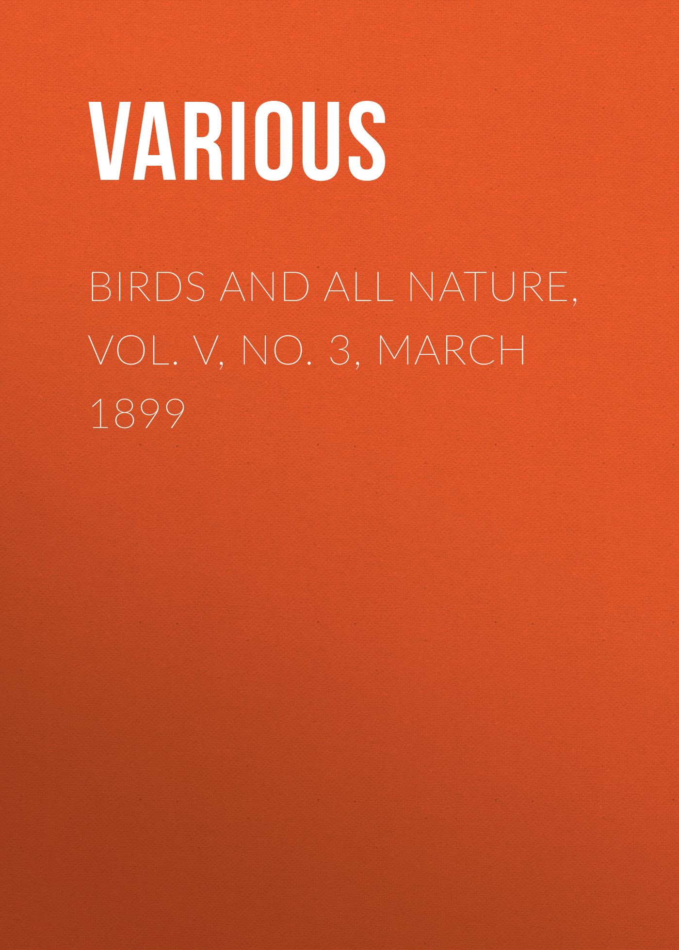 все цены на Various Birds and All Nature, Vol. V, No. 3, March 1899