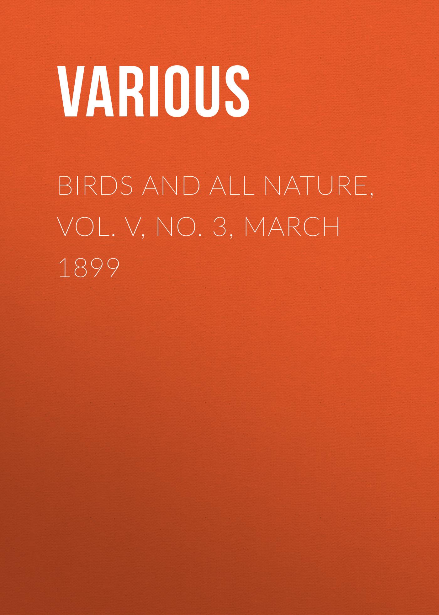 Various Birds and All Nature, Vol. V, No. 3, March 1899 batman no man s land vol 3