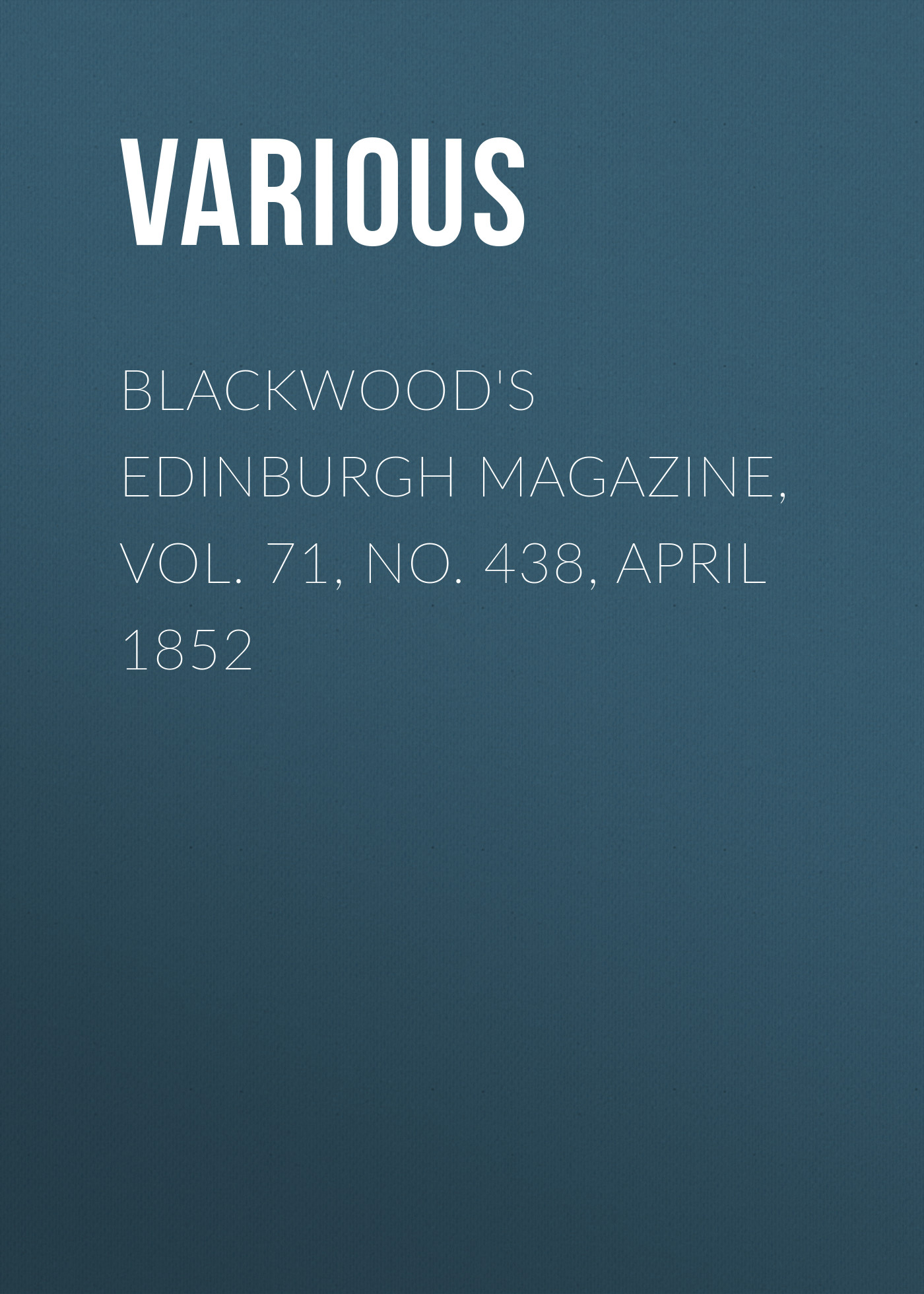 Фото - Various Blackwood's Edinburgh Magazine, Vol. 71, No. 438, April 1852 various harper s new monthly magazine no xxiii april 1852 vol iv