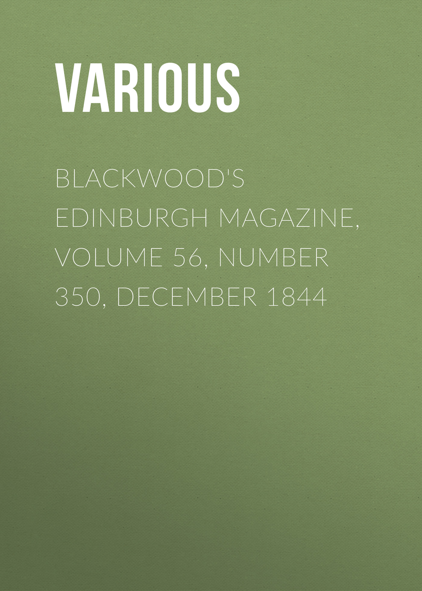 Various Blackwood's Edinburgh Magazine, Volume 56, Number 350, December 1844