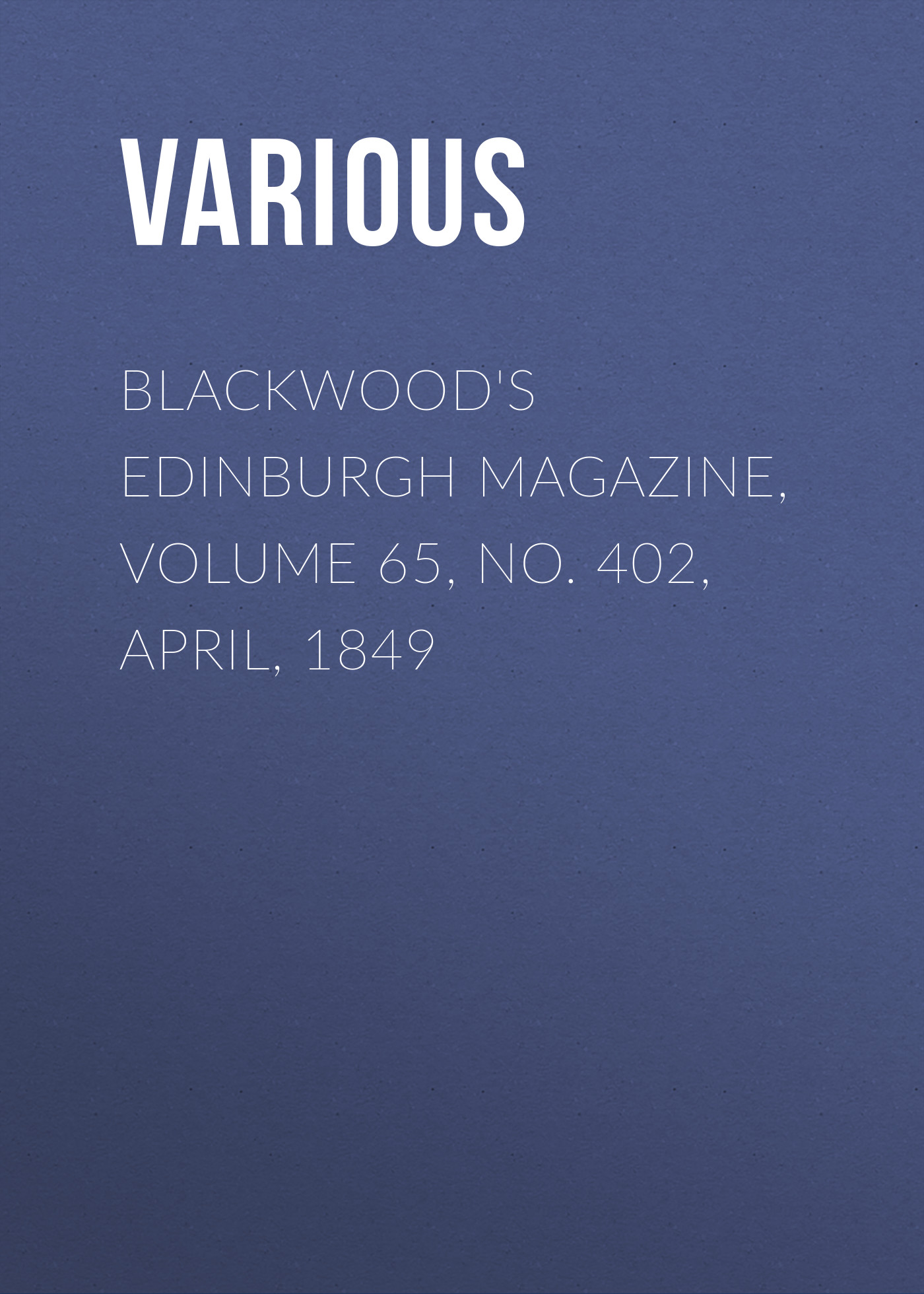 лучшая цена Various Blackwood's Edinburgh Magazine, Volume 65, No. 402, April, 1849