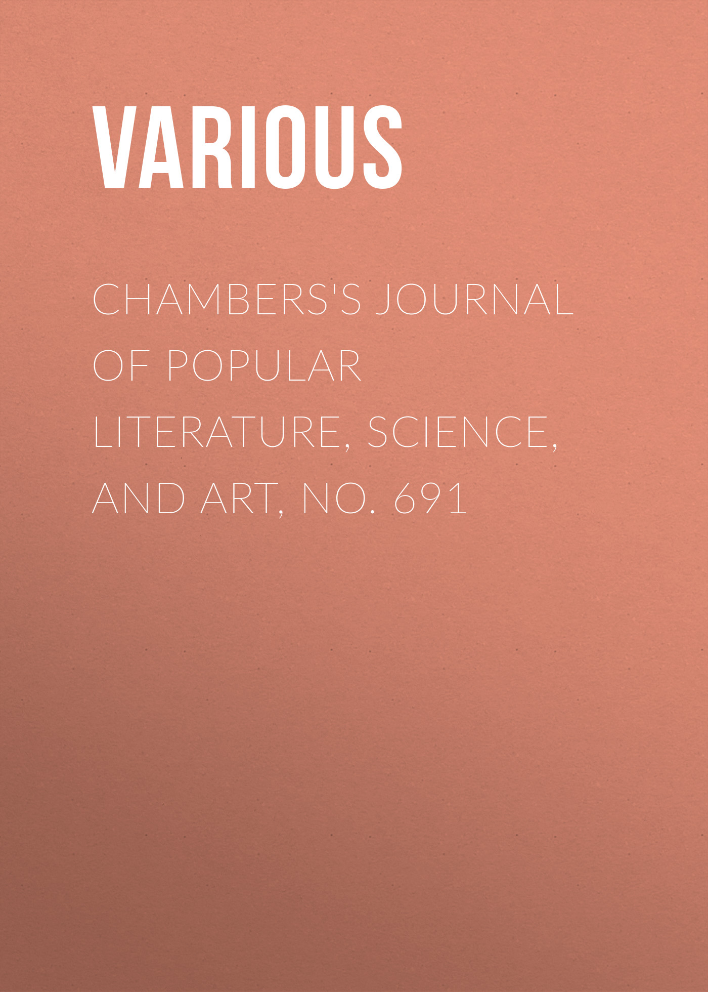 Various Chambers's Journal of Popular Literature, Science, and Art, No. 691 various chambers s journal of popular literature science and art no 699