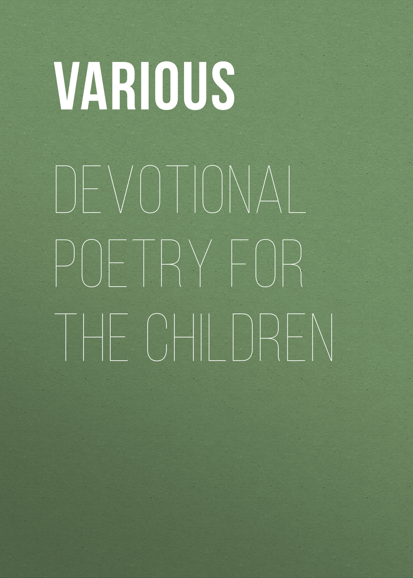 Various Devotional Poetry for the Children the complete poetry