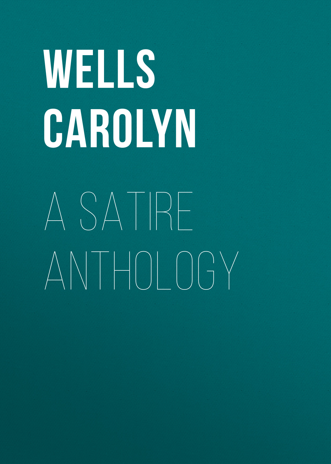 Wells Carolyn A Satire Anthology wells carolyn a parody anthology