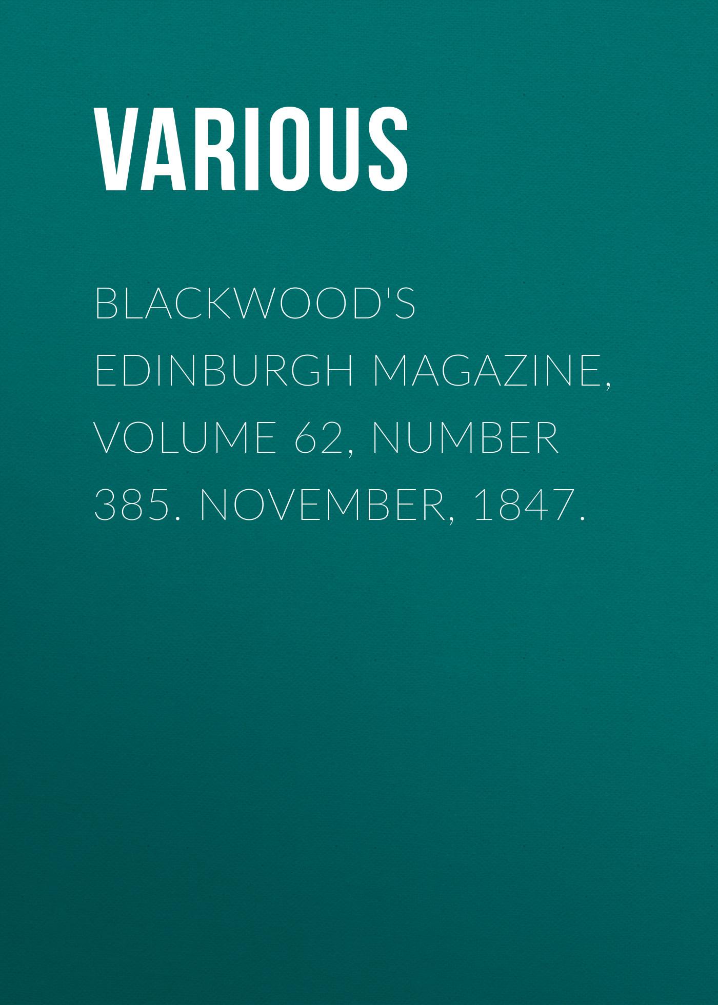 Various Blackwood's Edinburgh Magazine, Volume 62, Number 385. November, 1847. various blackwood s edinburgh magazine volume 62 number 385 november 1847