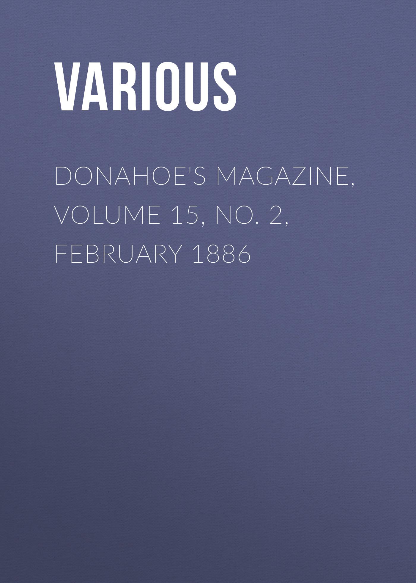 Various Donahoe's Magazine, Volume 15, No. 2, February 1886 цена в Москве и Питере