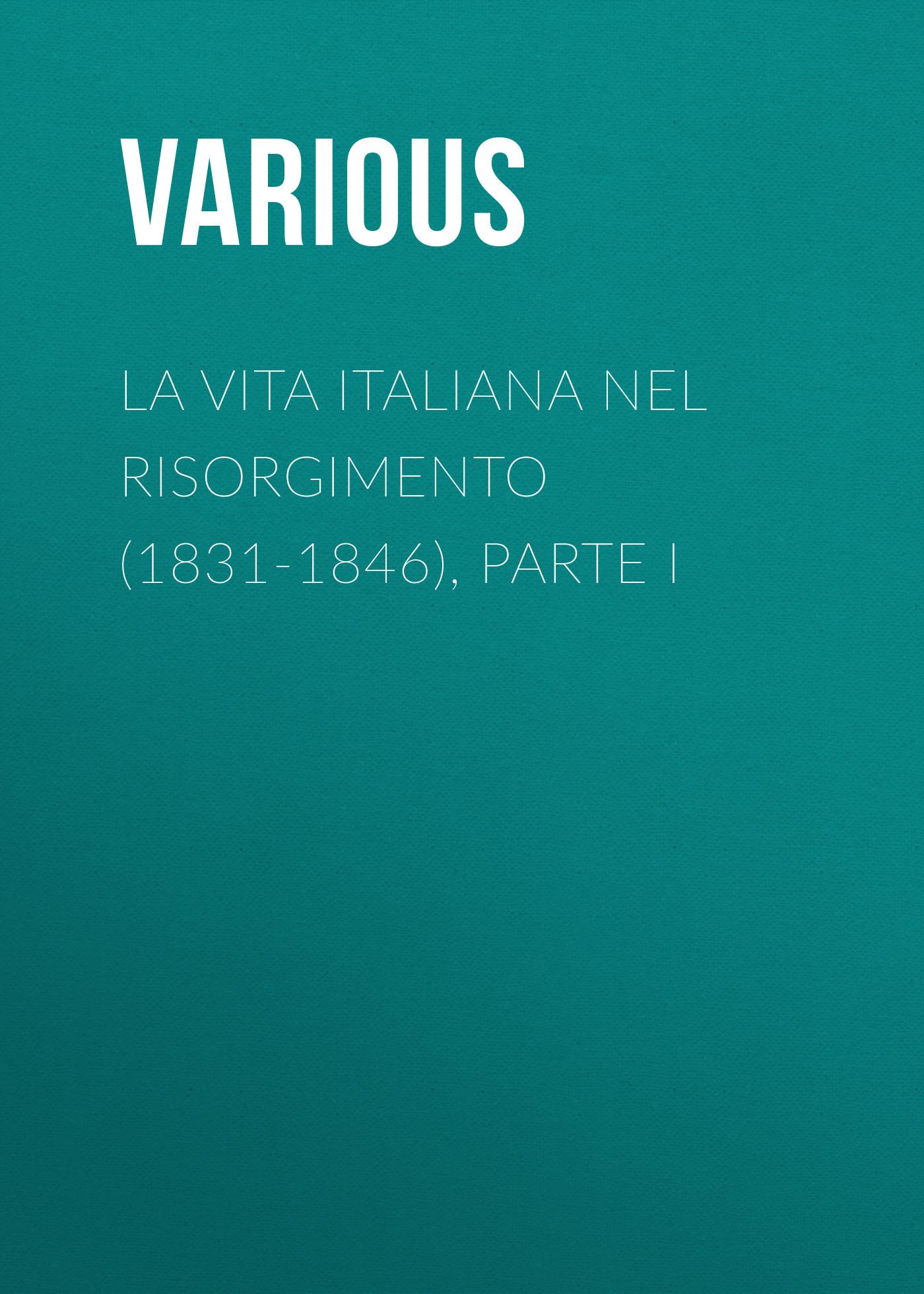 Various La vita Italiana nel Risorgimento (1831-1846), parte I bersezio vittorio la plebe parte i