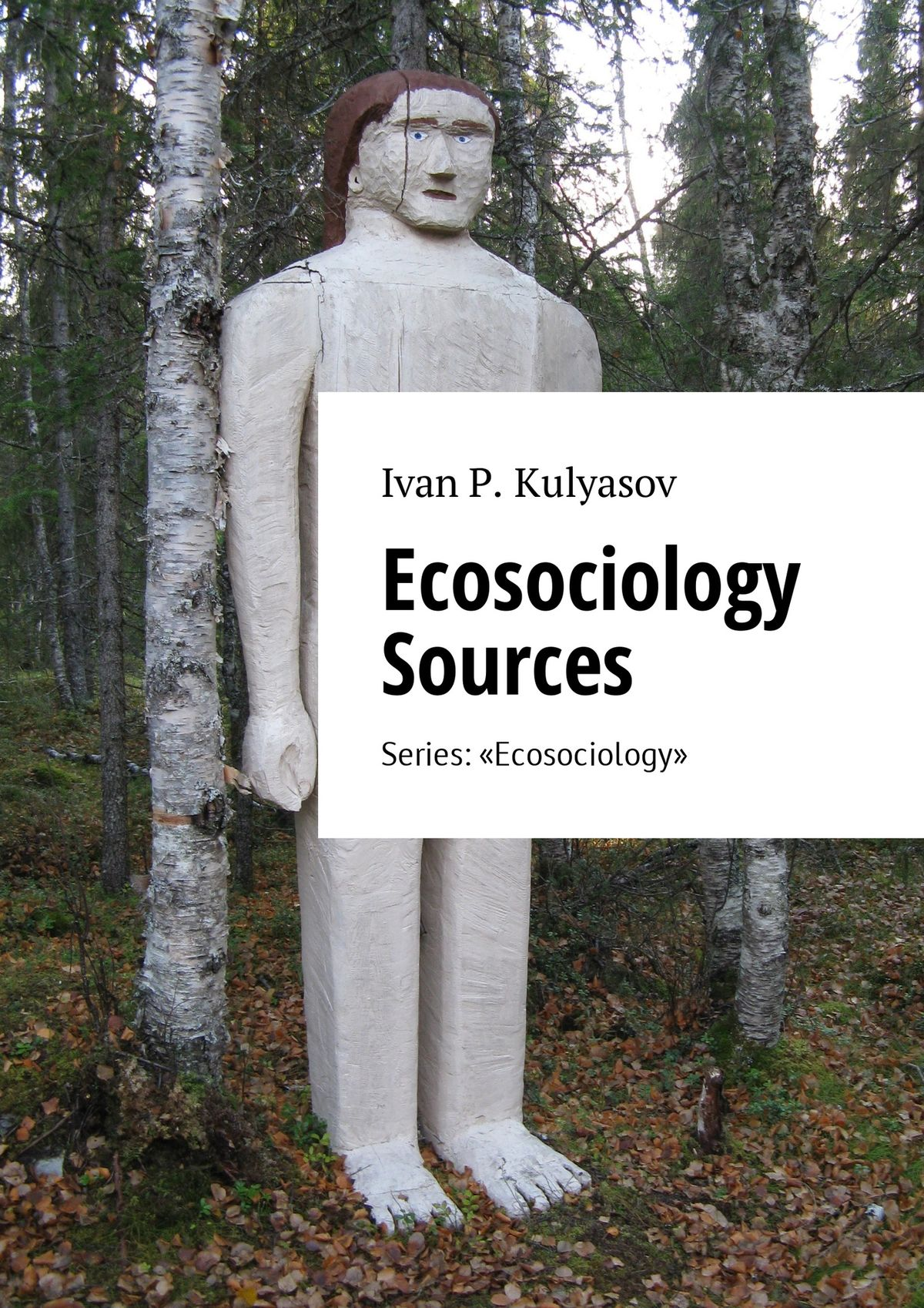 I. P. Kulyasov Ecosociology Sources. Series: «Ecosociology» sources