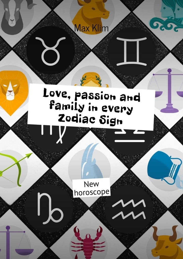 Max Klim Love, passion and family in every Zodiac Sign. New horoscope цены онлайн