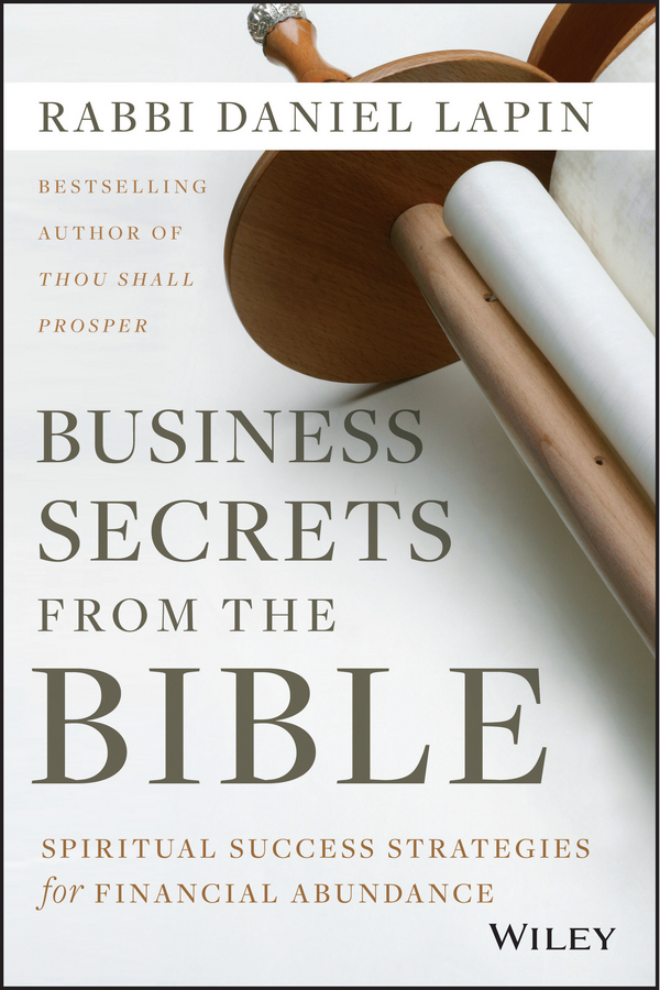 Фото - Rabbi Lapin Daniel Business Secrets from the Bible. Spiritual Success Strategies for Financial Abundance neuroeconomics decision making and the brain