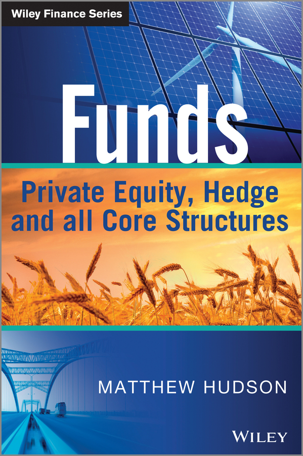 Matthew Hudson Funds. Private Equity, Hedge and All Core Structures douglas cumming private equity fund types risks and returns and regulation
