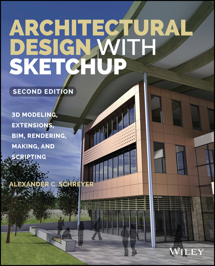 Alexander Schreyer C. Architectural Design with SketchUp. 3D Modeling, Extensions, BIM, Rendering, Making, and Scripting aidan chopra google sketchup 8 for dummies