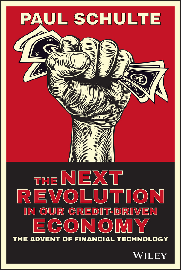 Paul Schulte The Next Revolution in our Credit-Driven Economy. The Advent of Financial Technology boris collardi f j private banking building a culture of excellence isbn 9780470826980