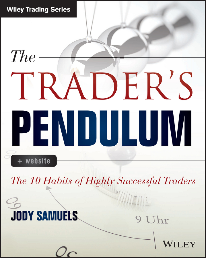 Jody Samuels The Trader's Pendulum. The 10 Habits of Highly Successful Traders jacqueline clarke trading plans made simple a beginner s guide to planning for trading success