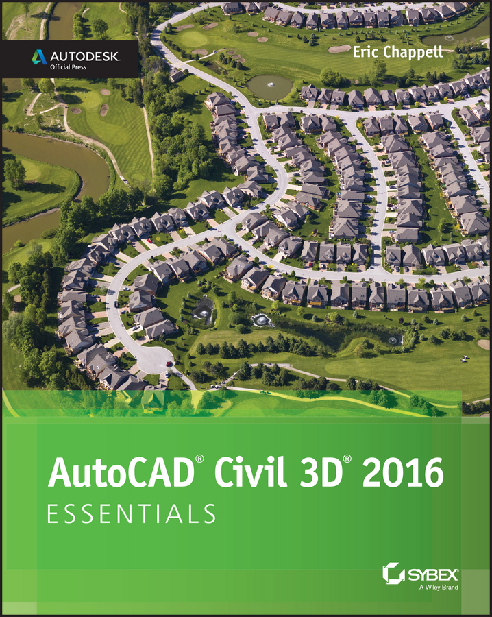 Eric Chappell AutoCAD Civil 3D 2016 Essentials. Autodesk Official Press eric chappell autocad civil 3d 2016 essentials autodesk official press
