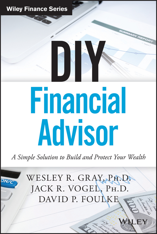 Wesley R. Gray DIY Financial Advisor. A Simple Solution to Build and Protect Your Wealth diy wooden family celebrations birthday calendar