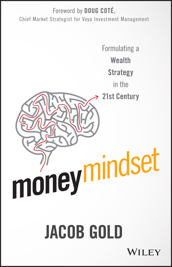 Jacob Gold Money Mindset. Formulating a Wealth Strategy in the 21st Century michael cole a more than money a guide to sustaining wealth and preserving the family