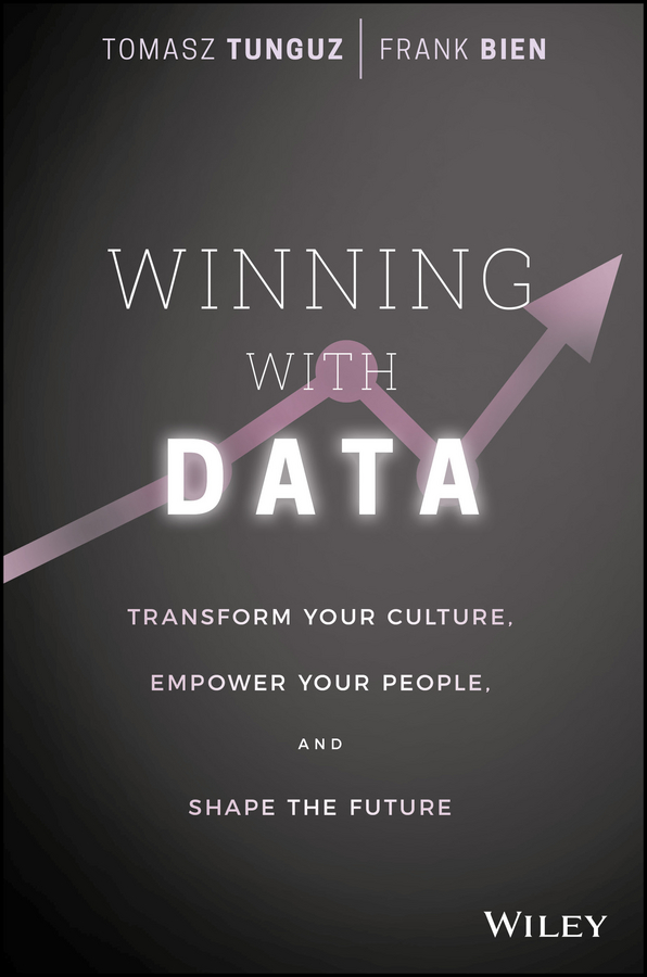 Tomasz Tunguz Winning with Data. Transform Your Culture, Empower Your People, and Shape the Future business statistics decision making with data