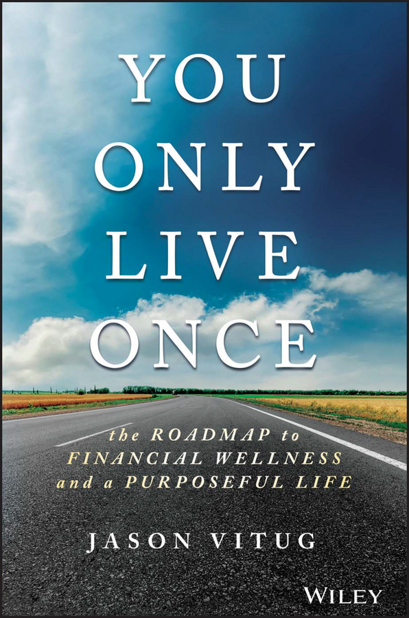 Jason Vitug You Only Live Once. The Roadmap to Financial Wellness and a Purposeful Life michael burchell no excuses how you can turn any workplace into a great one