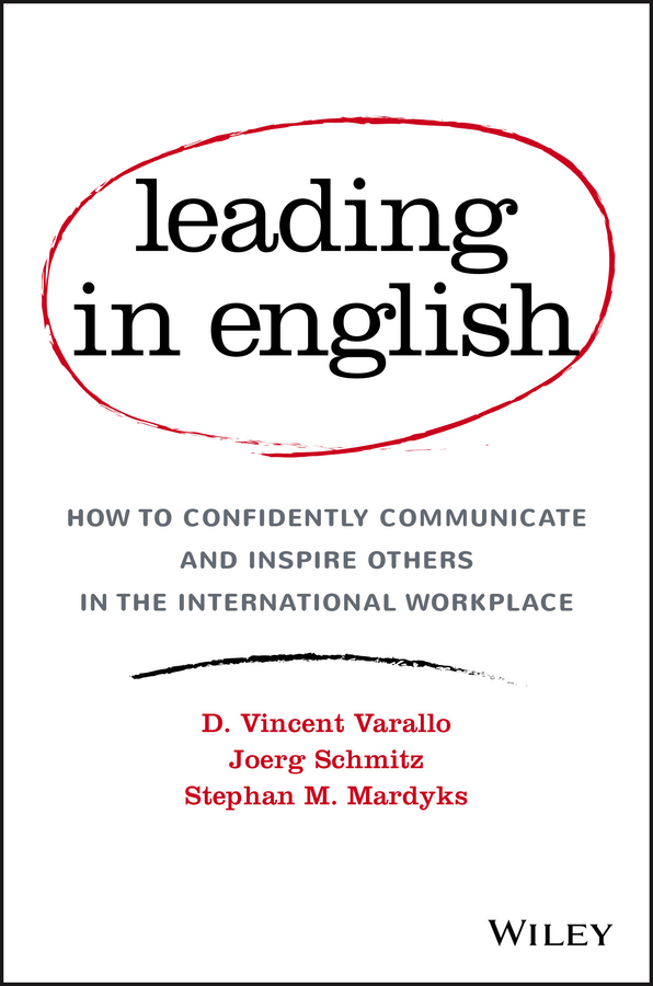 Joerg Schmitz Leading in English. How to Confidently Communicate and Inspire Others in the International Workplace все цены