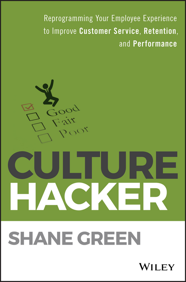 Shane Green Culture Hacker. Reprogramming Your Employee Experience to Improve Customer Service, Retention, and Performance s edmonds chris the culture engine a framework for driving results inspiring your employees and transforming your workplace