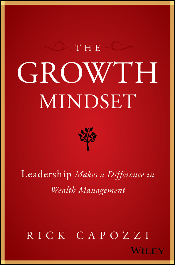Rick Capozzi The Growth Mindset. Leadership Makes a Difference in Wealth Management rick capozzi the growth mindset leadership makes a difference in wealth management