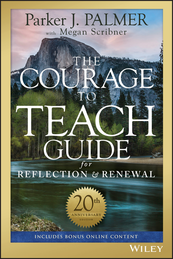 The Courage to Teach Guide for Reflection and Renewal ( Megan  Scribner  )