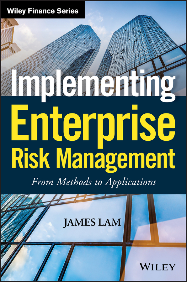 James Lam Implementing Enterprise Risk Management. From Methods to Applications minoli daniel information technology risk management in enterprise environments a review of industry practices and a practical guide to risk management teams