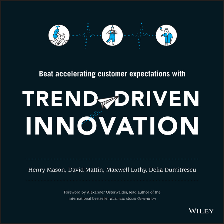Alexander Osterwalder Trend-Driven Innovation. Beat Accelerating Customer Expectations trends brands платье trends brands aw15 zooyar 1991 bl