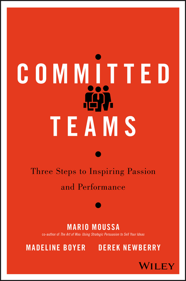Mario Moussa Committed Teams. Three Steps to Inspiring Passion and Performance juliana stancampiano radical outcomes how to create extraordinary teams that get tangible results