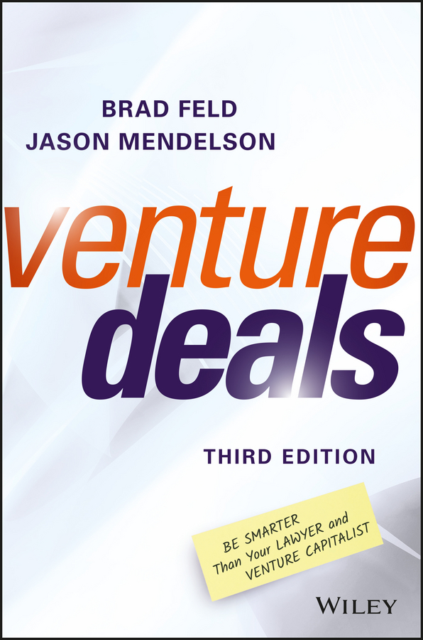 Brad Feld Venture Deals. Be Smarter Than Your Lawyer and Venture Capitalist nicole gravagna venture capital for dummies