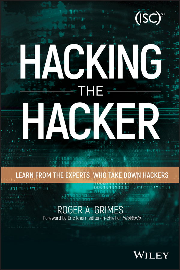 Roger Grimes A. Hacking the Hacker. Learn From the Experts Who Take Down Hackers hackers