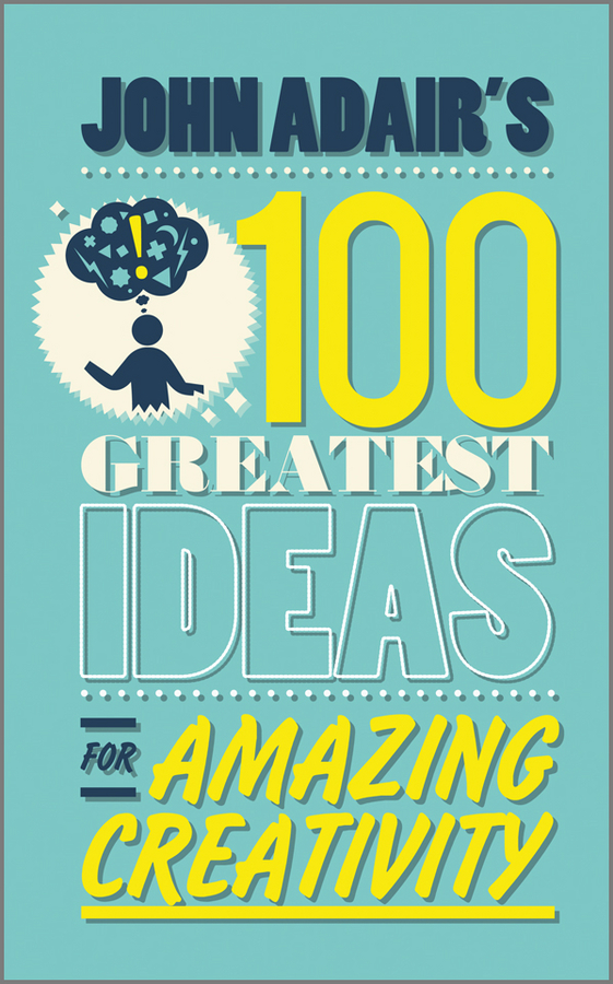 John Adair John Adair's 100 Greatest Ideas for Amazing Creativity john mihaljevic the manual of ideas the proven framework for finding the best value investments