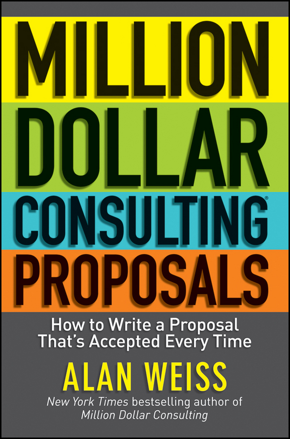 Alan Weiss Million Dollar Consulting Proposals. How to Write a Proposal That's Accepted Every Time