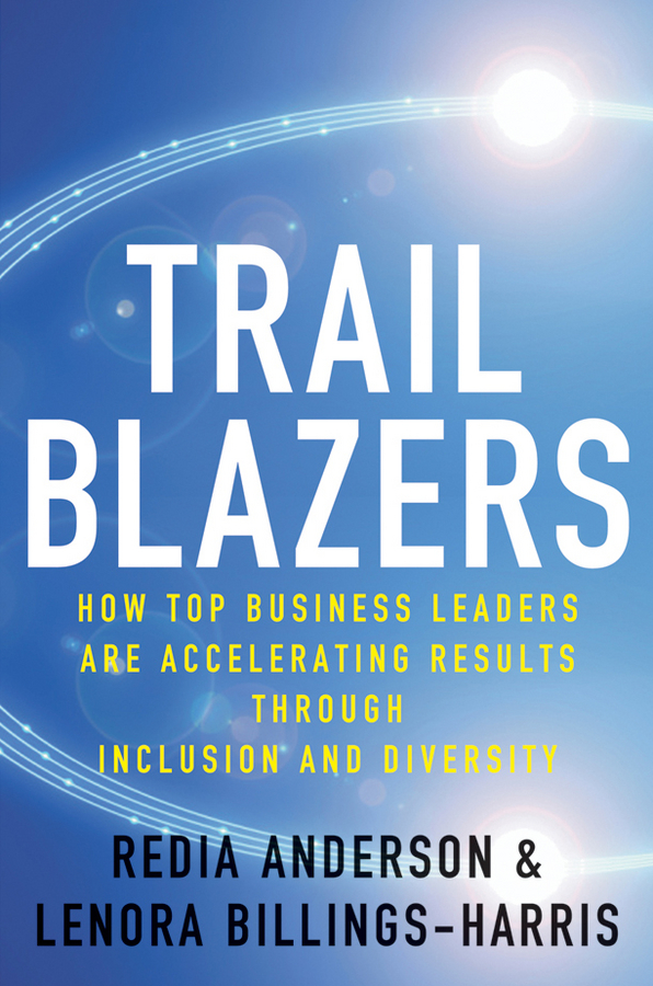 Redia Anderson Trailblazers. How Top Business Leaders are Accelerating Results through Inclusion and Diversity diversity management triple loop learning