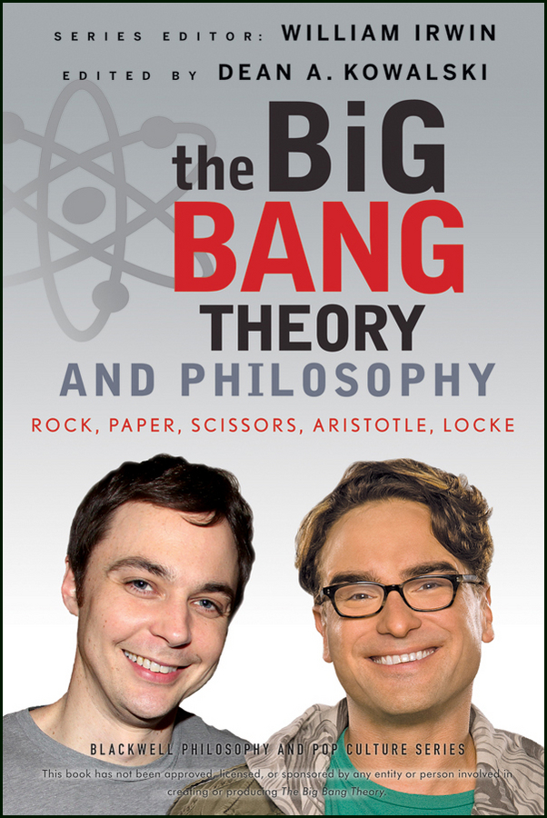 William Irwin The Big Bang Theory and Philosophy. Rock, Paper, Scissors, Aristotle, Locke william irwin green lantern and philosophy no evil shall escape this book