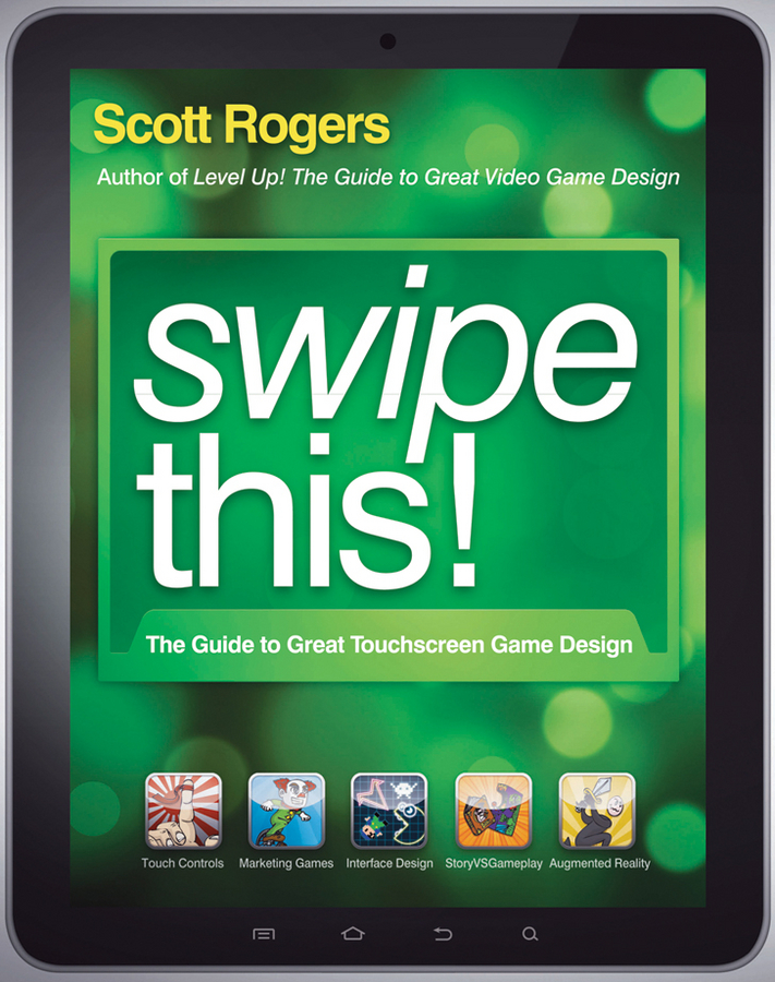 Scott Rogers Swipe This!. The Guide to Great Touchscreen Game Design married to the game