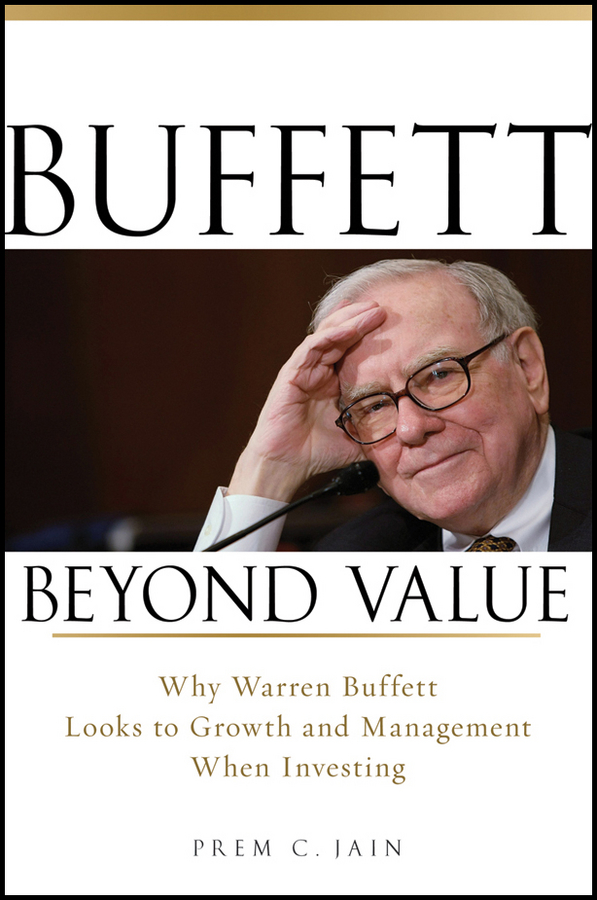 Prem Jain C. Buffett Beyond Value. Why Warren Buffett Looks to Growth and Management When Investing warren buffett warren buffett on business principles from the sage of omaha